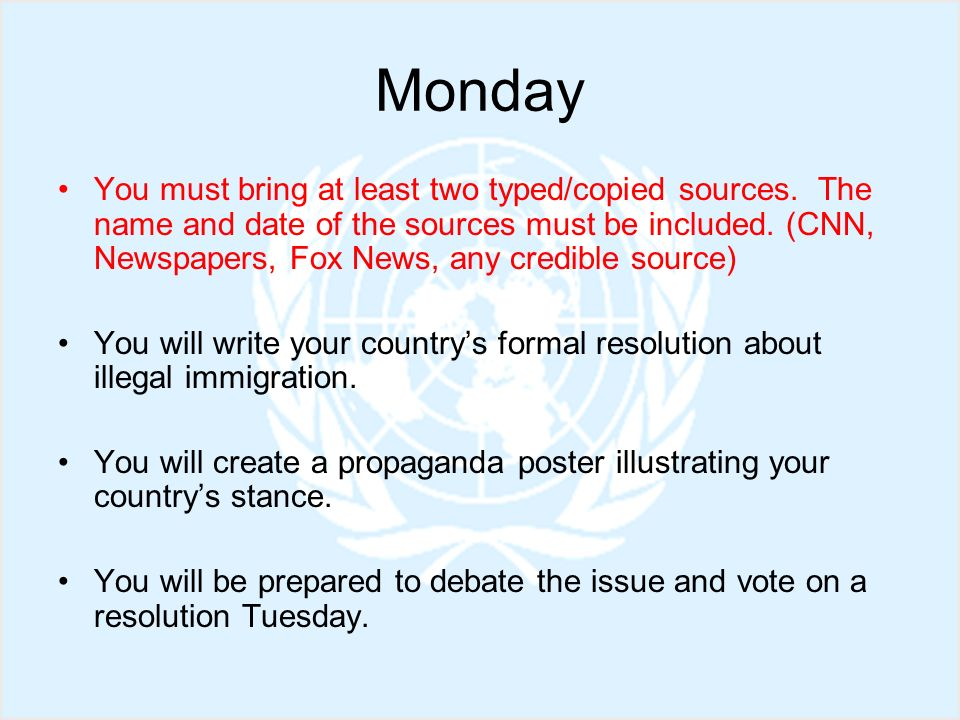 Monday You must bring at least two typed/copied sources. The name and date of the sources must be included. (CNN, Newspapers, Fox News, any credible s
