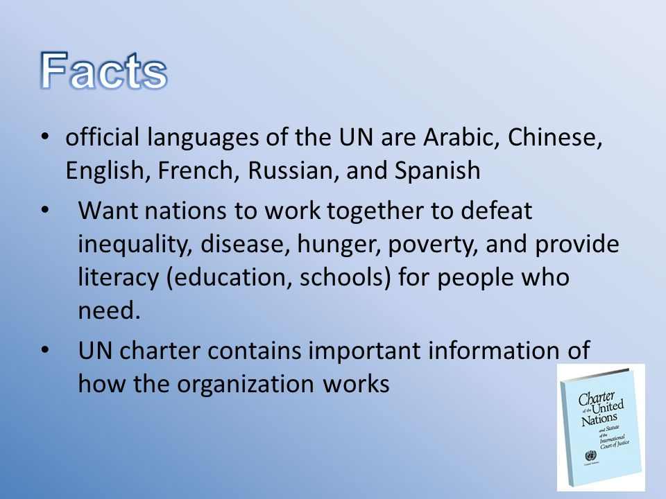 official languages of the UN are Arabic, Chinese, English, French, Russian, and Spanish Want nations to work together to defeat inequality, disease, hunger, poverty, and provide literacy (education, schools) for people who need.