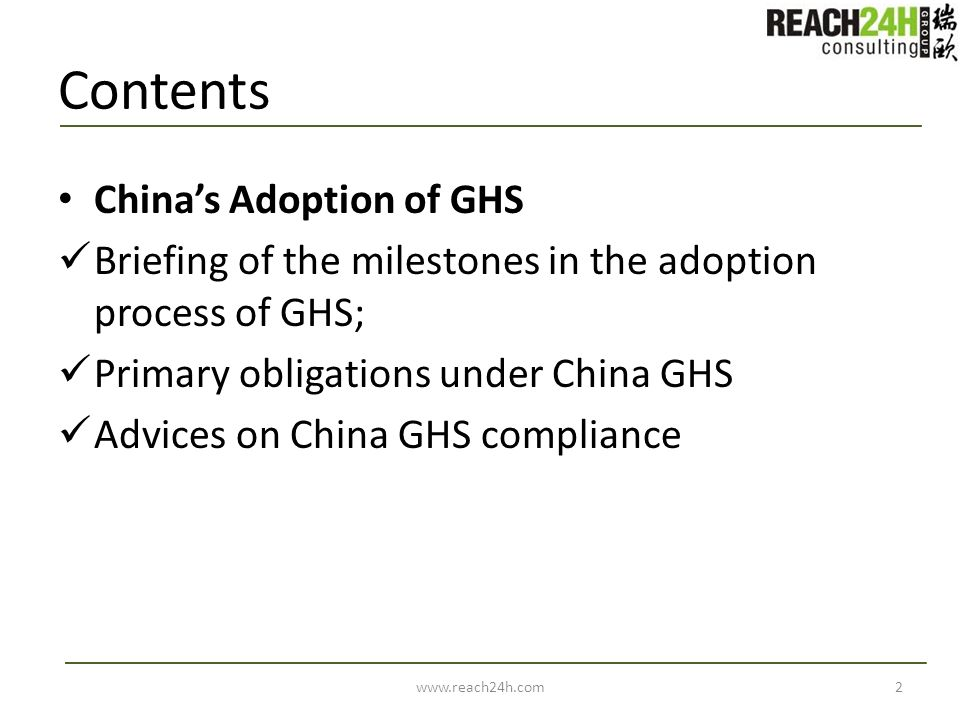 Contents Chinas Adoption of GHS Briefing of the milestones in the adoption process of GHS; Primary obligations under China GHS Advices on China GHS co