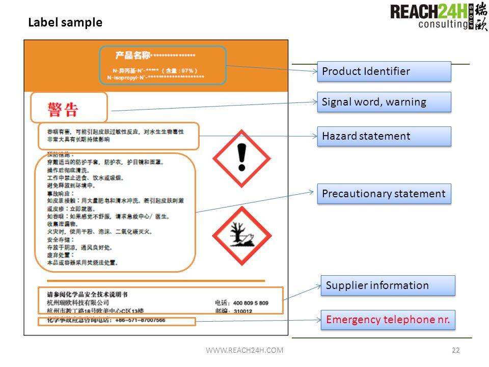 Label sample Signal word, warning Hazard statement Precautionary statement Product Identifier Supplier information Emergency telephone nr. 22WWW.REACH