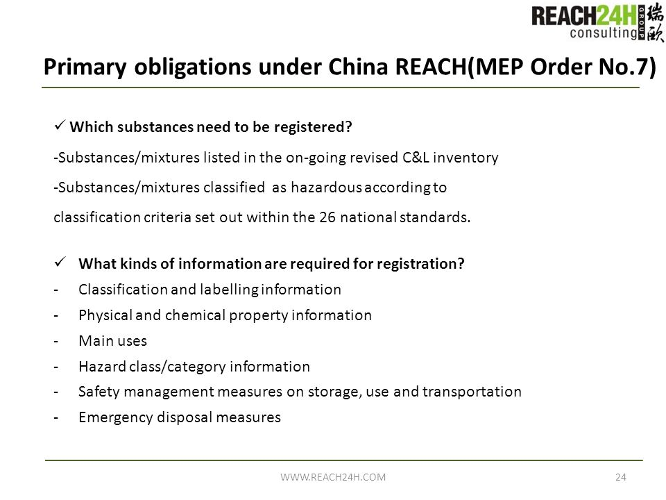 24WWW.REACH24H.COM Which substances need to be registered? -Substances/mixtures listed in the on-going revised C&L inventory -Substances/mixtures clas