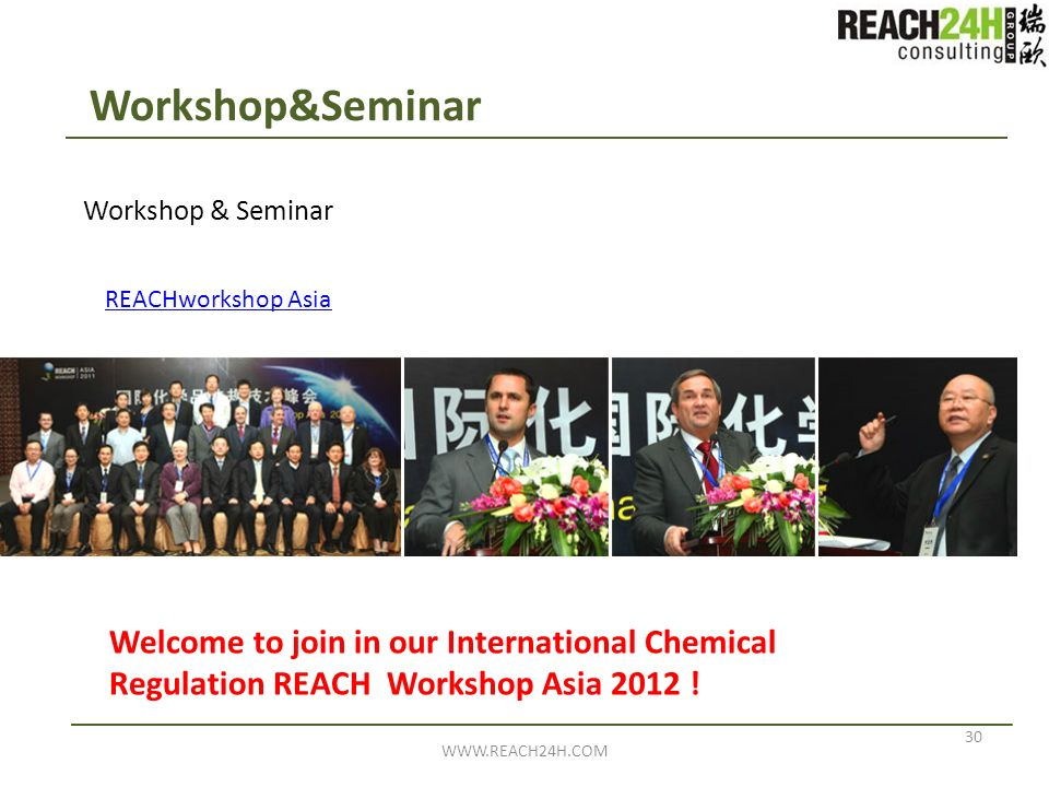 30 WWW.REACH24H.COM Workshop&Seminar REACHworkshop Asia Welcome to join in our International Chemical Regulation REACH Workshop Asia 2012 !