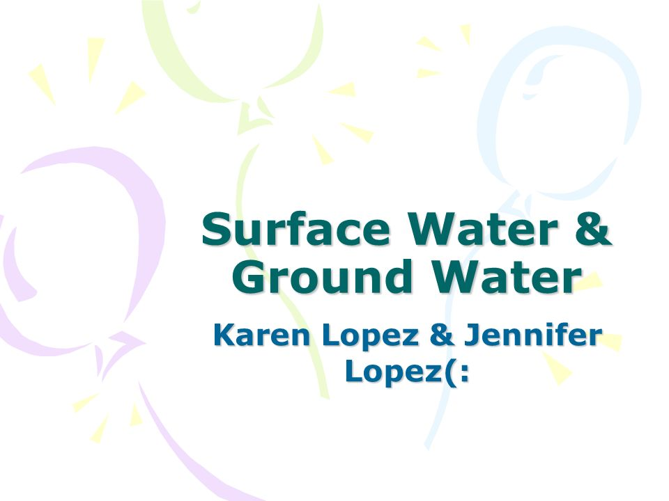 Surface Water & Ground Water Karen Lopez & Jennifer Lopez(: