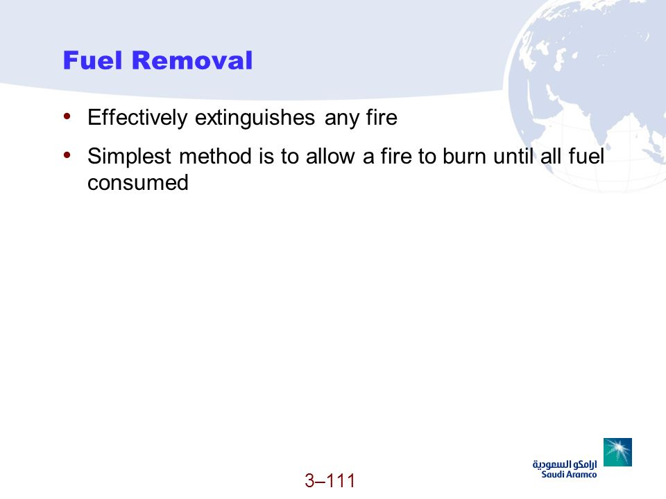 3–111 Fuel Removal Effectively extinguishes any fire Simplest method is to allow a fire to burn until all fuel consumed