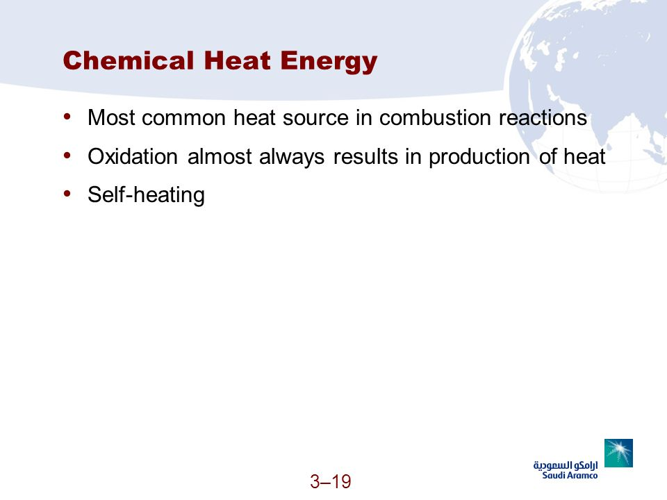 3–19 Chemical Heat Energy Most common heat source in combustion reactions Oxidation almost always results in production of heat Self-heating