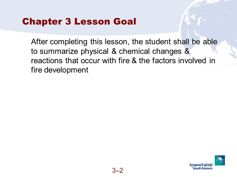 3–23–2 Chapter 3 Lesson Goal After completing this lesson, the student shall be able to summarize physical & chemical changes & reactions that occur w