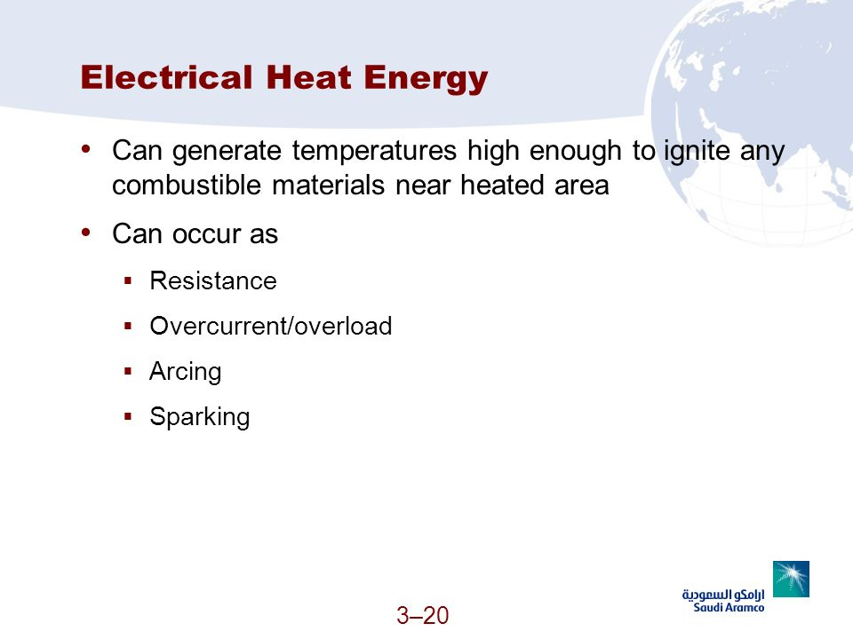 3–20 Electrical Heat Energy Can generate temperatures high enough to ignite any combustible materials near heated area Can occur as Resistance Overcur