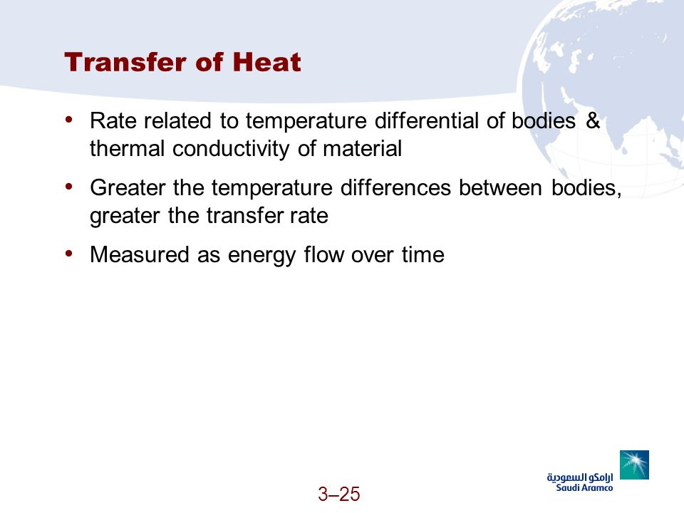 3–25 Transfer of Heat Rate related to temperature differential of bodies & thermal conductivity of material Greater the temperature differences betwee