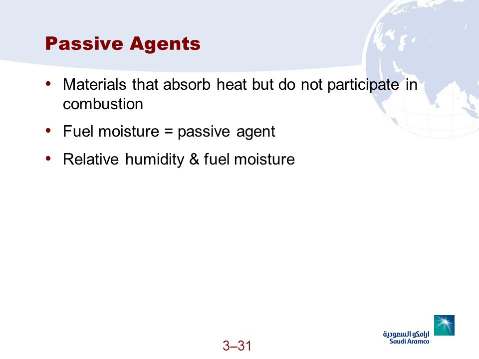 3–31 Passive Agents Materials that absorb heat but do not participate in combustion Fuel moisture = passive agent Relative humidity & fuel moisture
