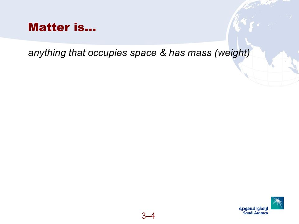 3–43–4 Matter is… anything that occupies space & has mass (weight)