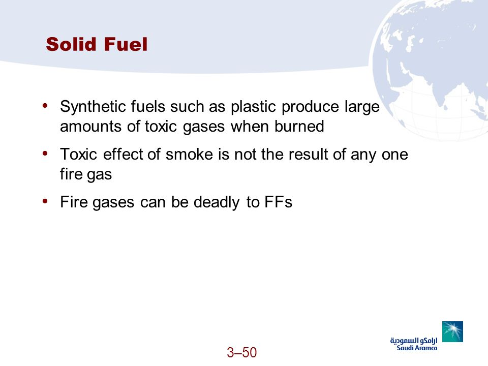 3–50 Solid Fuel Synthetic fuels such as plastic produce large amounts of toxic gases when burned Toxic effect of smoke is not the result of any one fi