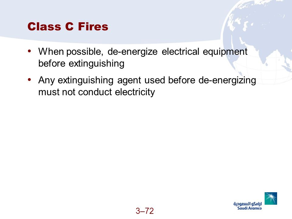 3–72 Class C Fires When possible, de-energize electrical equipment before extinguishing Any extinguishing agent used before de-energizing must not con