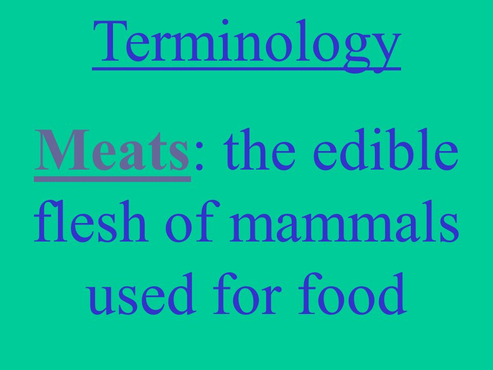 Meats: the edible flesh of mammals used for food