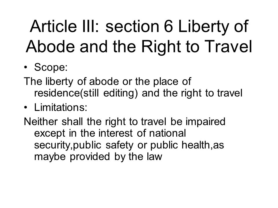Article III: section 6 Liberty of Abode and the Right to Travel Scope: The liberty of abode or the place of residence(still editing) and the right to