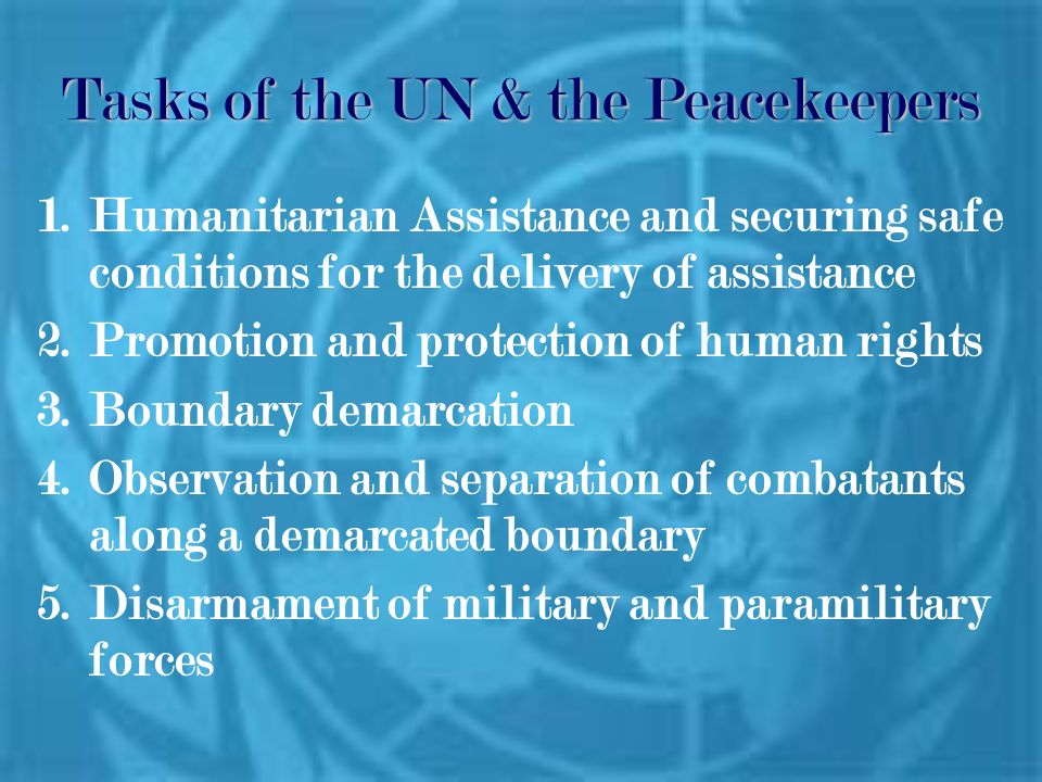 Tasks continued… 6.Mine clearance, training, and awareness 7.Military and police training 8.Election Observation 9.Civil administration 10.Provision of assistance to refugees and their repatriation 11.Reconstruction and development