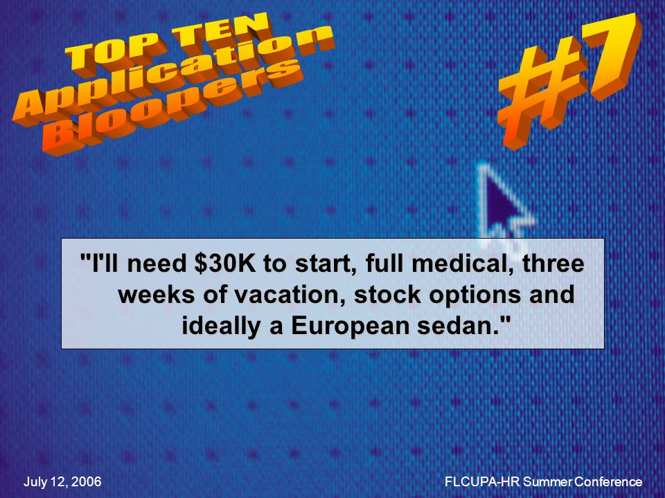 I ll need $30K to start, full medical, three weeks of vacation, stock options and ideally a European sedan. July 12, 2006FLCUPA-HR Summer Conference