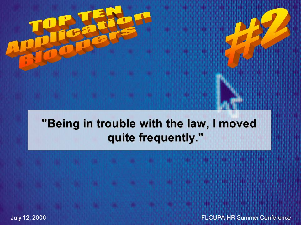 Being in trouble with the law, I moved quite frequently. July 12, 2006FLCUPA-HR Summer Conference