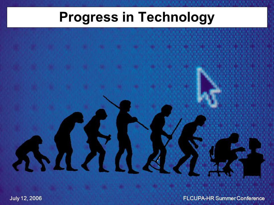 Progress in Technology July 12, 2006FLCUPA-HR Summer Conference