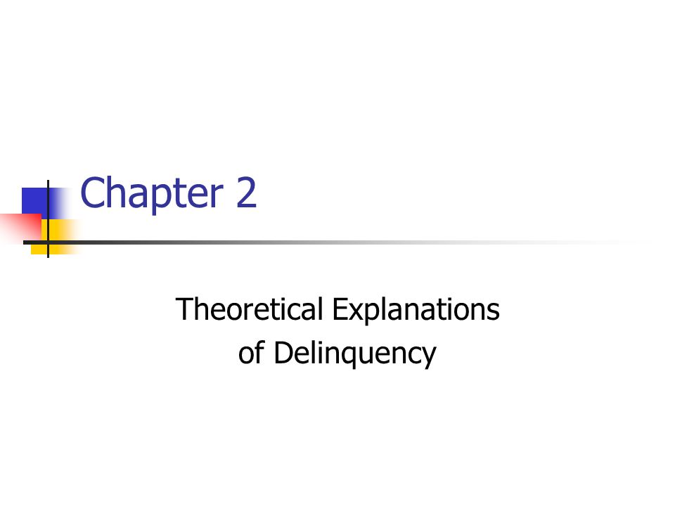 Chapter 2 Theoretical Explanations of Delinquency