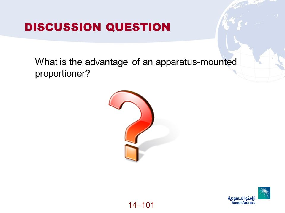 14–101 DISCUSSION QUESTION What is the advantage of an apparatus-mounted proportioner?
