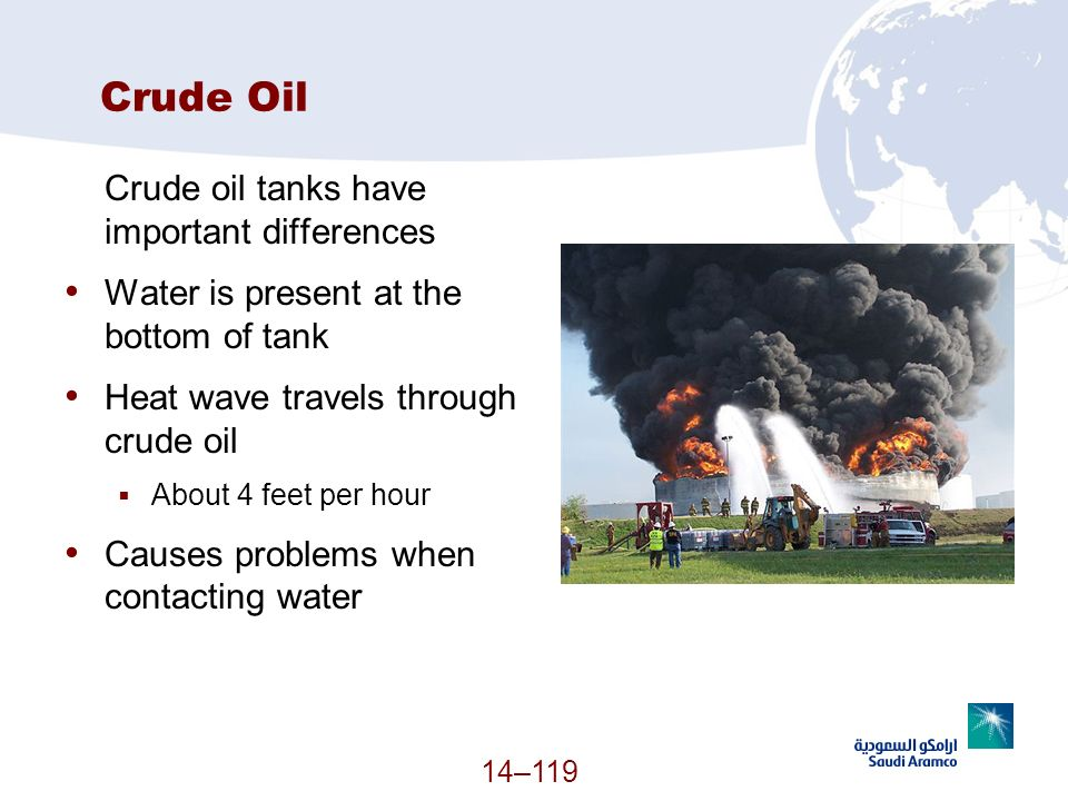Crude Oil Crude oil tanks have important differences Water is present at the bottom of tank Heat wave travels through crude oil About 4 feet per hour