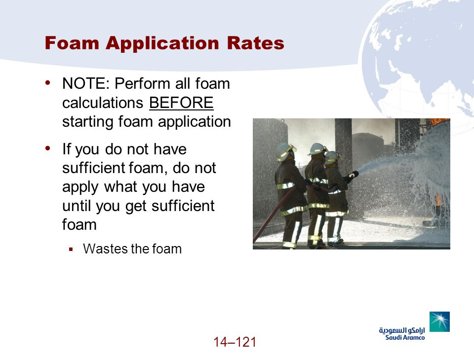 Foam Application Rates NOTE: Perform all foam calculations BEFORE starting foam application If you do not have sufficient foam, do not apply what you
