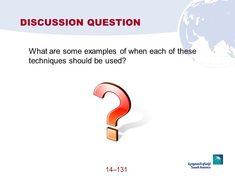 14–131 DISCUSSION QUESTION What are some examples of when each of these techniques should be used?