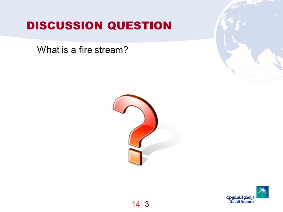 14–3 DISCUSSION QUESTION What is a fire stream?