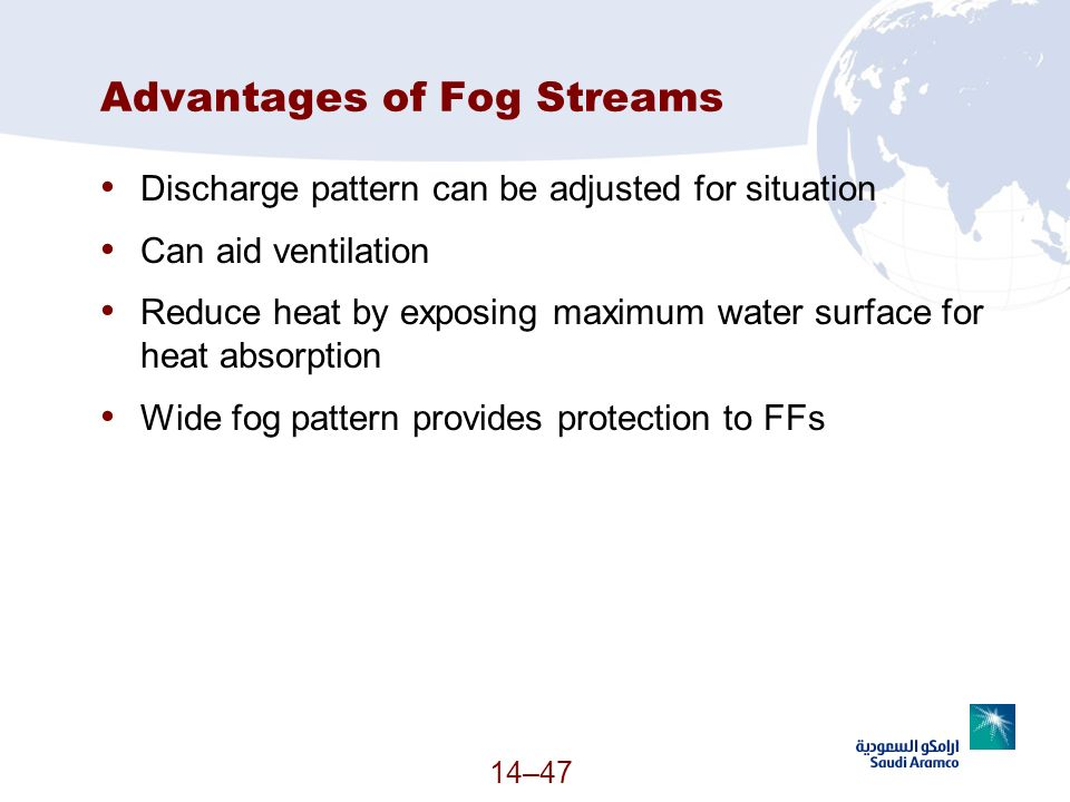 14–47 Advantages of Fog Streams Discharge pattern can be adjusted for situation Can aid ventilation Reduce heat by exposing maximum water surface for