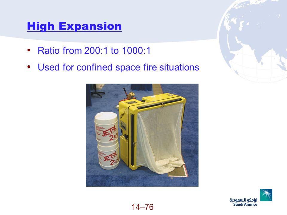 High Expansion Ratio from 200:1 to 1000:1 Used for confined space fire situations 14–76