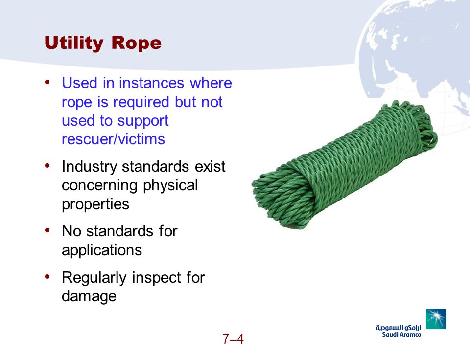 7–4 Utility Rope Used in instances where rope is required but not used to support rescuer/victims Industry standards exist concerning physical propert