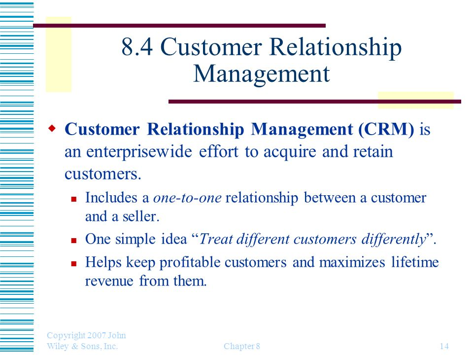 Copyright 2007 John Wiley & Sons, Inc. Chapter 814 8.4 Customer Relationship Management Customer Relationship Management (CRM) is an enterprisewide ef