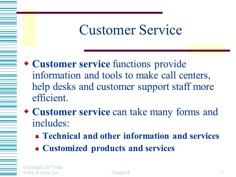 Copyright 2007 John Wiley & Sons, Inc. Chapter 817 Customer Service Customer service functions provide information and tools to make call centers, hel