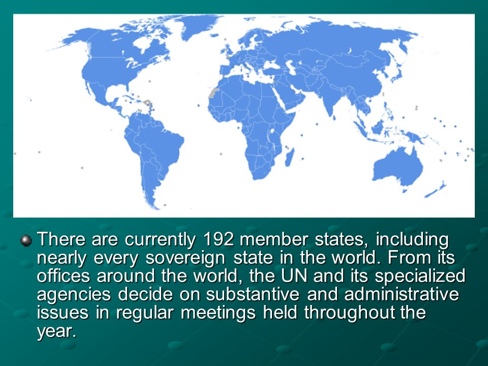 There are currently 192 member states, including nearly every sovereign state in the world.