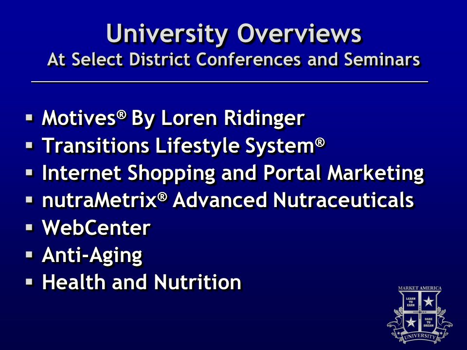 University Overviews At Select District Conferences and Seminars Motives ® By Loren Ridinger Motives ® By Loren Ridinger Transitions Lifestyle System
