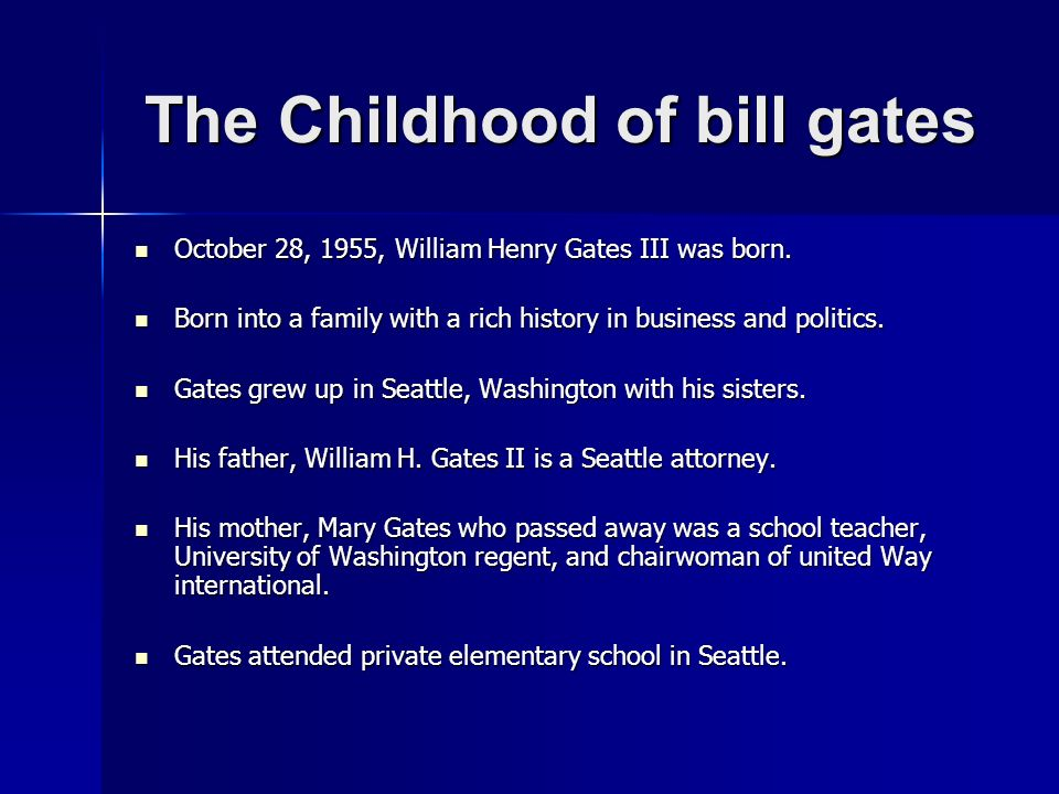 The Childhood of bill gates October 28, 1955, William Henry Gates ІІІ was born. October 28, 1955, William Henry Gates ІІІ was born. Born into a family