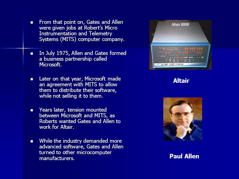 From that point on, Gates and Allen were given jobs at Roberts Micro Instrumentation and Telemetry Systems (MITS) computer company.