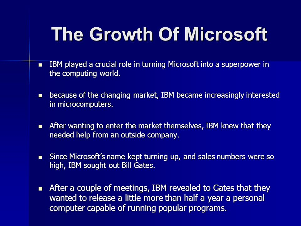 The Growth Of Microsoft IBM played a crucial role in turning Microsoft into a superpower in the computing world.