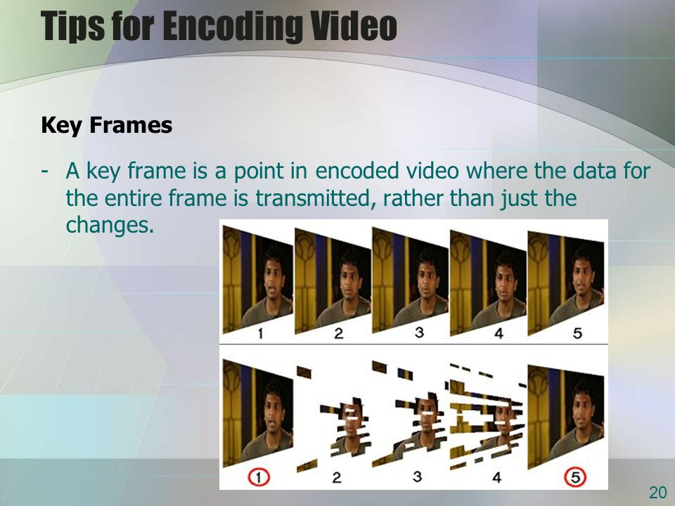 Tips for Encoding Video Key Frames -A key frame is a point in encoded video where the data for the entire frame is transmitted, rather than just the changes.