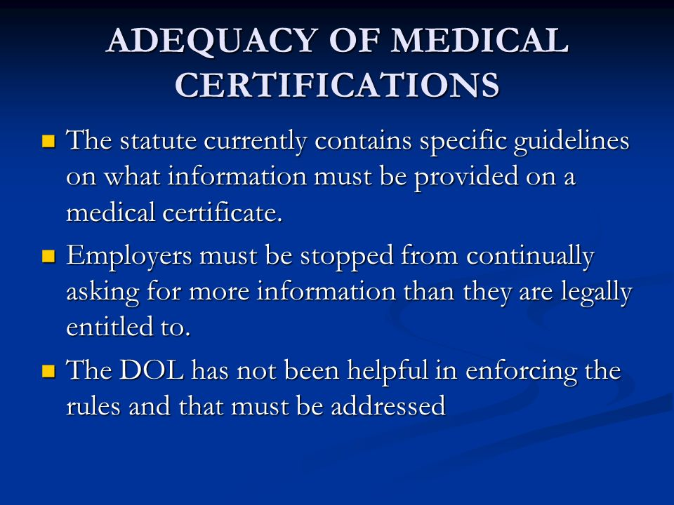 ADEQUACY OF MEDICAL CERTIFICATIONS The statute currently contains specific guidelines on what information must be provided on a medical certificate.