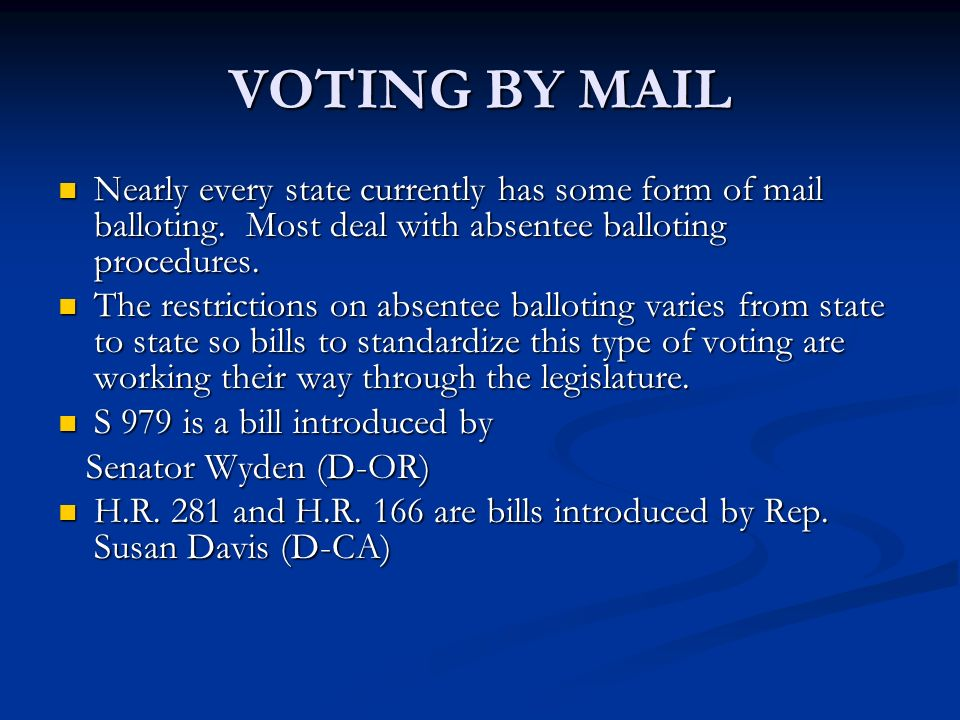 VOTING BY MAIL Nearly every state currently has some form of mail balloting.