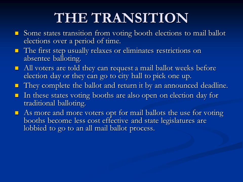THE TRANSITION Some states transition from voting booth elections to mail ballot elections over a period of time.