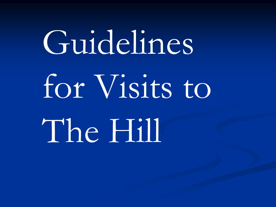 Guidelines for Visits to The Hill