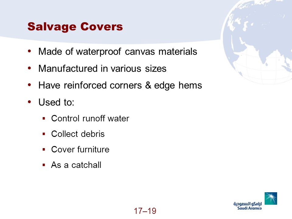 17–19 Salvage Covers Made of waterproof canvas materials Manufactured in various sizes Have reinforced corners & edge hems Used to: Control runoff wat