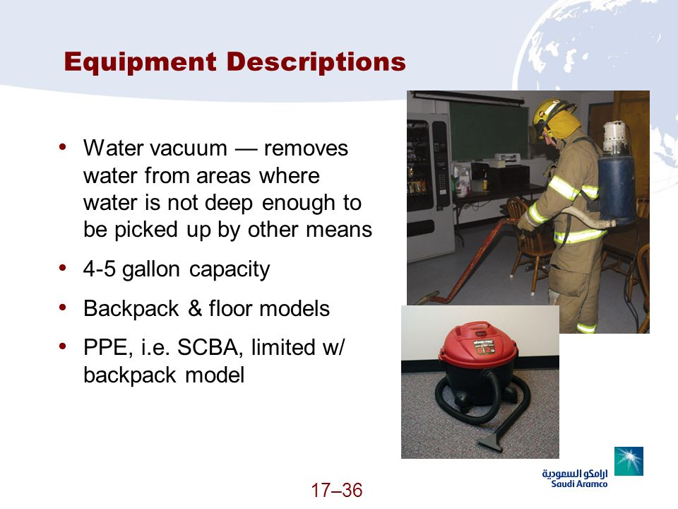 17–36 Equipment Descriptions Water vacuum removes water from areas where water is not deep enough to be picked up by other means 4-5 gallon capacity B