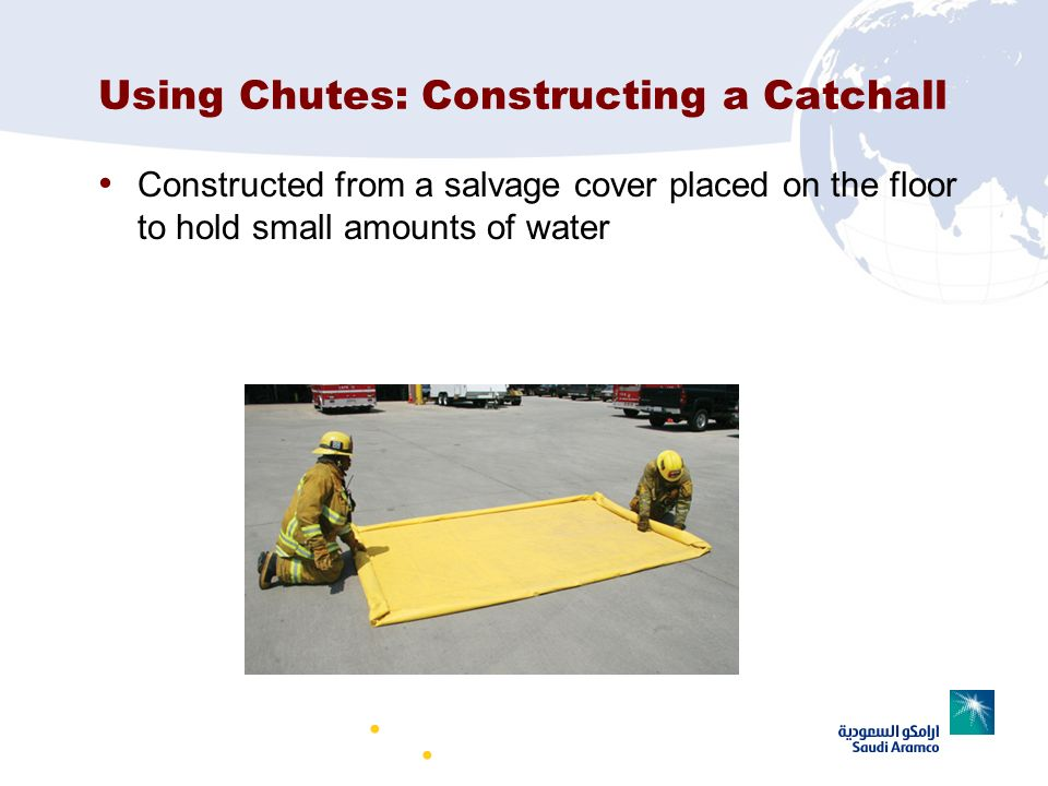 Firefighter I 17–44 Using Chutes: Constructing a Catchall Constructed from a salvage cover placed on the floor to hold small amounts of water (Continu