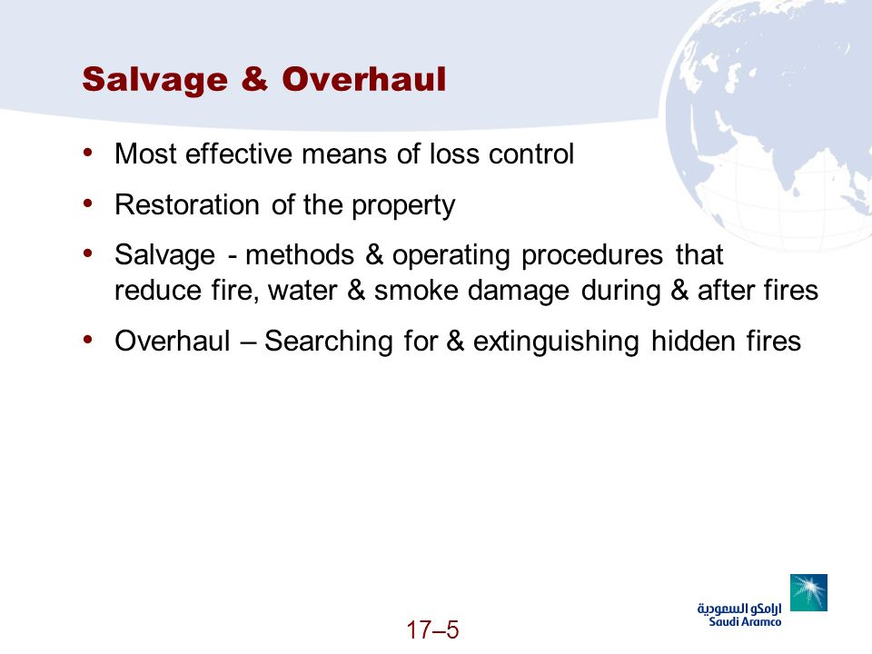 17–5 Salvage & Overhaul Most effective means of loss control Restoration of the property Salvage - methods & operating procedures that reduce fire, wa
