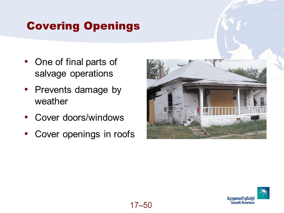 17–50 Covering Openings One of final parts of salvage operations Prevents damage by weather Cover doors/windows Cover openings in roofs (Continued)