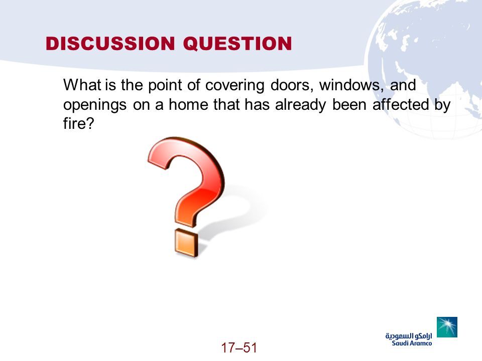 17–51 DISCUSSION QUESTION What is the point of covering doors, windows, and openings on a home that has already been affected by fire?