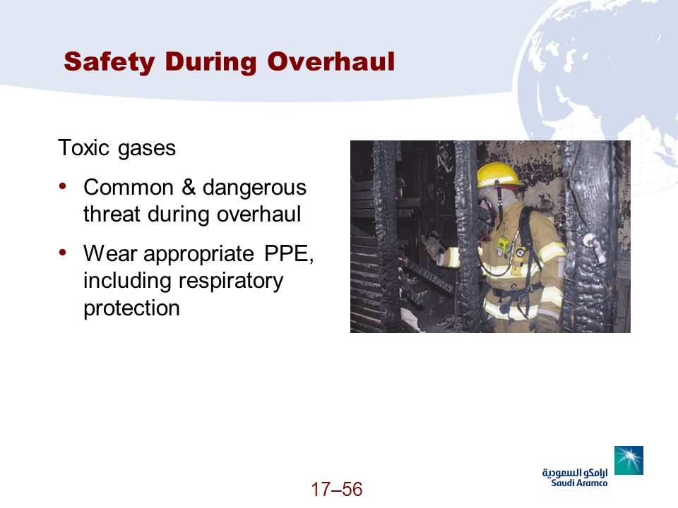 17–56 Safety During Overhaul Toxic gases Common & dangerous threat during overhaul Wear appropriate PPE, including respiratory protection (Continued)